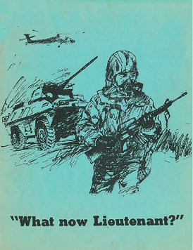 Published in 1975, What now Lieutenant? was commissioned by Maj. Gen. Howard F. Stone