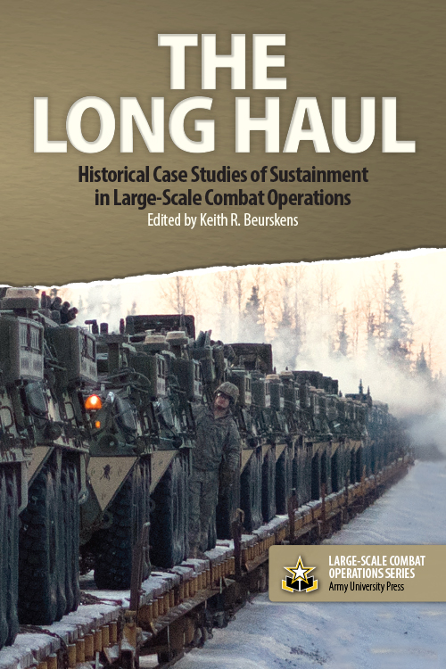 The Long Haul: Historical Case Studies of Sustainment in Large-Scale Combat Operations