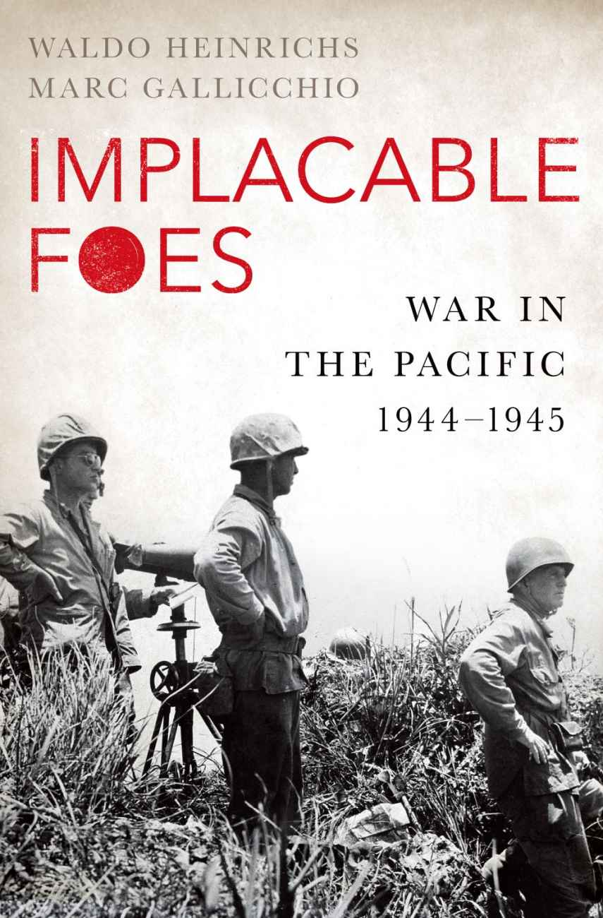 Cover Implacable Foes War in the Pacific, 1944–1945