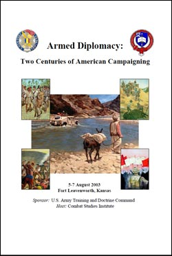 The Proceedings of the CSI 2003 Military History Symposium - Armed Diplomacy: Two Centuries of American Campaigning