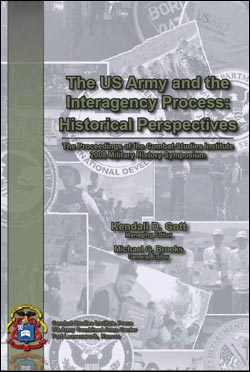 The Proceedings of the CSI 2008 Military History Symposium - The US Army and the Interagency Process: Historical Perspectives