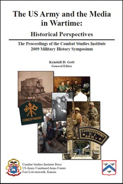 The Proceedings of the CSI 2009 Military History Symposium - The US Army and the Media in Wartime: Historical Perspectives