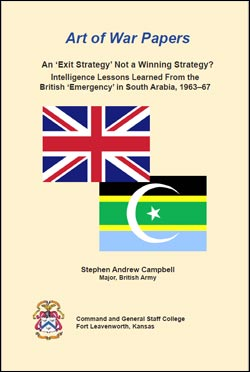 Art of War Papers: An 'Exit Strategy' Not a Winning Strategy? Intelligence Lessons Learned From the British 'Emergency' in South Arabia, 1963-67