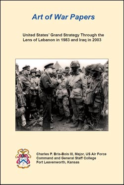 Art of War Papers: United States' Grand Strategy Through the Lens of Lebanon in 1983 and Iraq in 2003