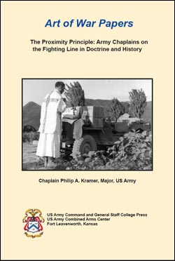 Art of War Papers: The Proximity Principle: Army Chaplains on the Fighting Line in Doctrine and History