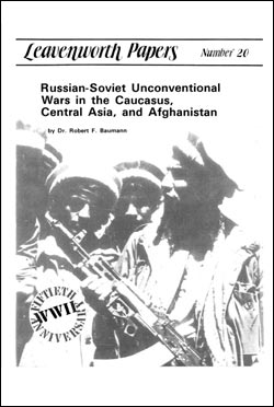 Leavenworth Papers No. 20 Russian-Soviet Unconventional Wars in the Caucasus, Central Asia, and Afghanistan