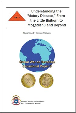 "Occasional Paper 3: Understanding the ""Victory Disease,"" From the Little Bighorn to Mogadishu and Beyond"