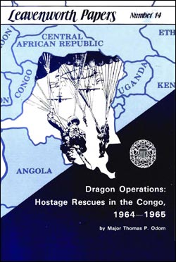 Leavenworth Papers No. 14 Dragon Operations: Hostage Rescues in the Congo 1964 - 1965