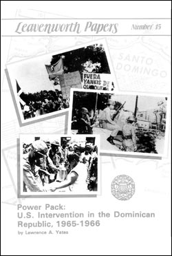 Leavenworth Papers No. 15 Power Pack: U.S. Intervention in the Dominican Republic, 1965 – 1966
