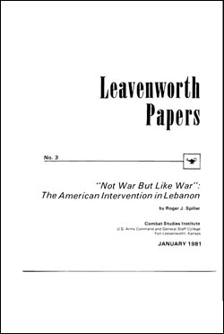 Leavenworth Papers No. 3 Not War, But Like War. The American Intervention in Lebanon