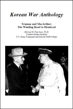 Korean War Anthology. Truman and MacArthur: The Winding Road to Dismissal