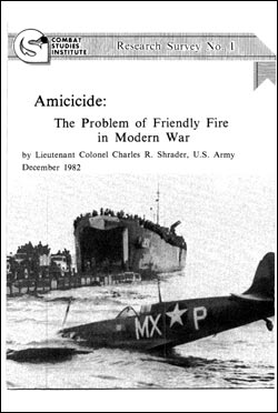 Amicicide: The Problem of Friendly Fire in Modern War - CSI Research Survey No. 1