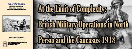 At the Limit of Complexity: British Military Operations in North Persia and the Caucasus 1918