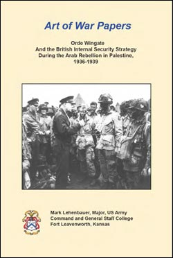 Art of War Papers: Orde Wingate And the British Internal Security Strategy During the Arab Rebellion in Palestine, 1936-1939