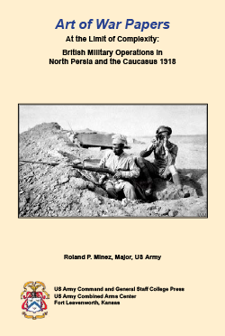 Art of War Papers: At the Limit of Complexity: British Military Operations in North Persia and the Caucasus 1918