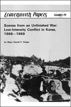 Scenes From an Unfinished War: Low-Intensity Conflict Korea, 1966 – 1969 - Leavenworth Papers No. 19