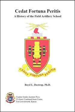 Cedat Fortuna Peritis: A History of the Field Artillery School