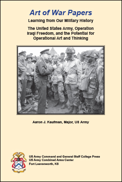 Art of War Papers: Learning from Our Military History: The United States Army, Operation Iraqi Freedom, and the Potential for Operational Art and Thinking
