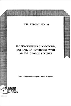 CSI Report No. 15 - UN Peacekeeper in Cambodia, 1991-1992: An Interview with Major George Stueber
