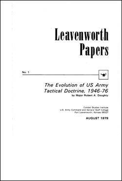 Leavenworth Papers No. 1 The Evolution of U.S. Army Tactical Doctrine, 1946-76