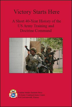 Victory Starts Here: A 40-year History of the US Army Training and Doctrine Command