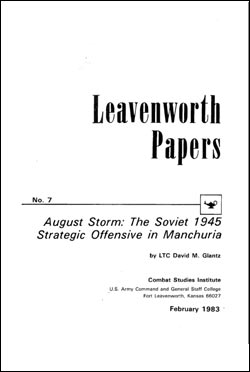 August Storm: The Soviet 1945 Strategic Offensive in Manchuria Leavenworth Papers No. 7: