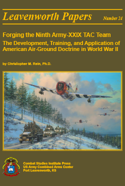 Leavenworth Paper 24: Forging the Ninth Army-XXIX TAC Team The Development, Training, and Application of American Air-Ground Doctrine in World War II