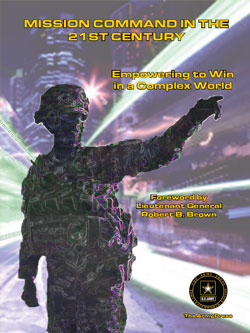 Mission Command In The 21st Century: Empowering to Win in a Complex World