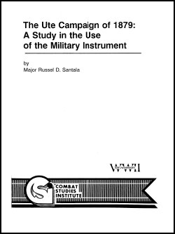The Ute Campaign of 1879: A Study in the Use of the Military Instrument