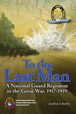 To the Last Man: A National Guard Regiment in the Great War, 1917-1919