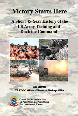 Victory Starts Here: A Short 45-Year History of the US Army Training and Doctrine Command