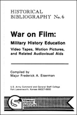 CSI Historical Bibliography No. 6: War on Film: Military History Education Videotapes, Motion Pictures, and Related Audiovisual Aids