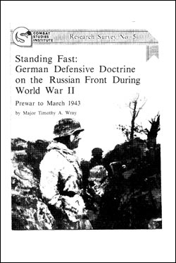 Standing Fast: German Defensive Doctrine on the Russian Front During World War II: Prewar to March 1943 CSI Research Survey No. 5: