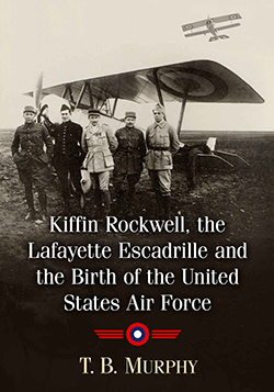 Kiffin Rockwell, the Lafayette Escadrille and the Birth of the United States Air Force Cover