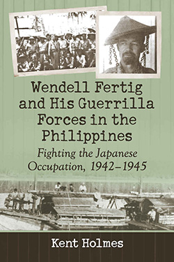 Wendell Fertig and His Guerrilla Forces in the Phillippines