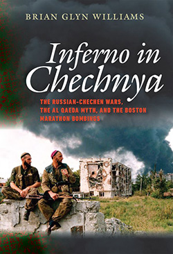 Inferno in Chechnya: The Russian-Chechen Wars, the Al Qaeda Myth, and the Boston Marathon Bombing