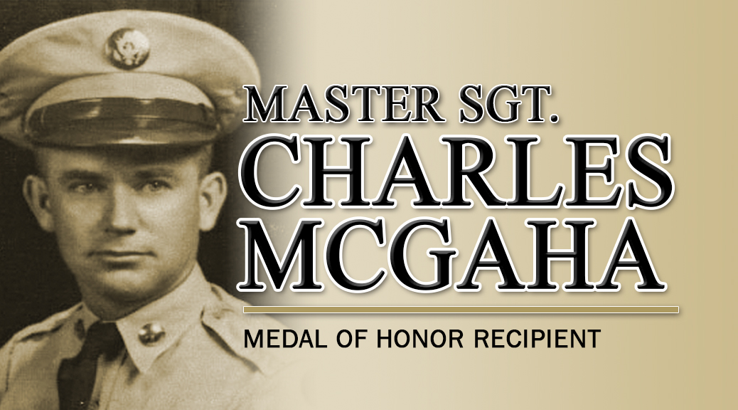 Master Sgt. Charles L. McGaha Medal of Honor Recipient